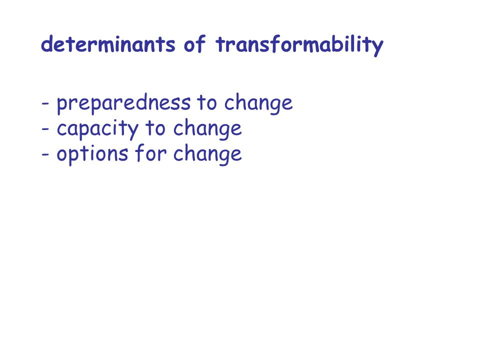 determinants of transformability - preparedness to change - capacity to change - options for change