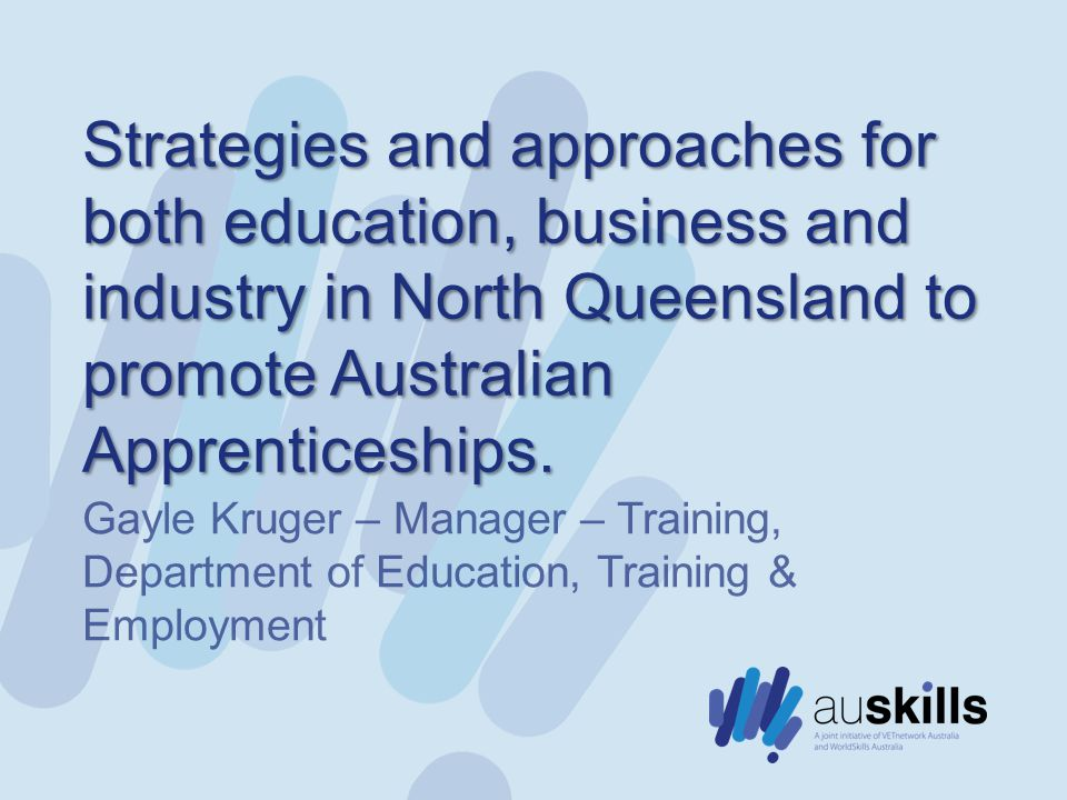 Strategies and approaches for both education, business and industry in North Queensland to promote Australian Apprenticeships.