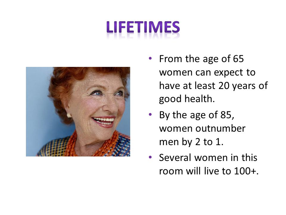 From the age of 65 women can expect to have at least 20 years of good health.