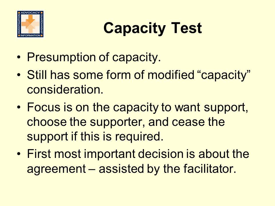 Capacity Test Presumption of capacity.Still has some form of modified capacity consideration.