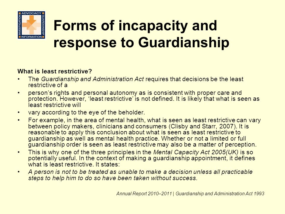 What is least restrictive? The Guardianship and Administration Act requires that decisions be the least restrictive of a person's rights and personal