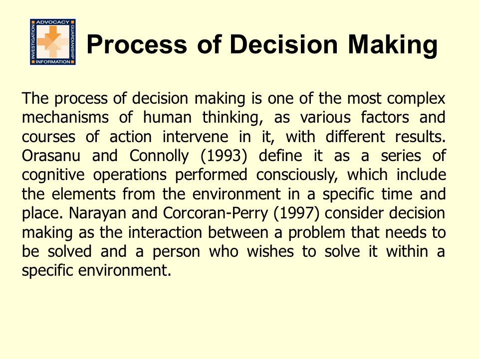 The process of decision making is one of the most complex mechanisms of human thinking, as various factors and courses of action intervene in it, with different results.