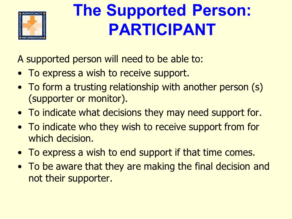 The Supported Person: PARTICIPANT A supported person will need to be able to: To express a wish to receive support.