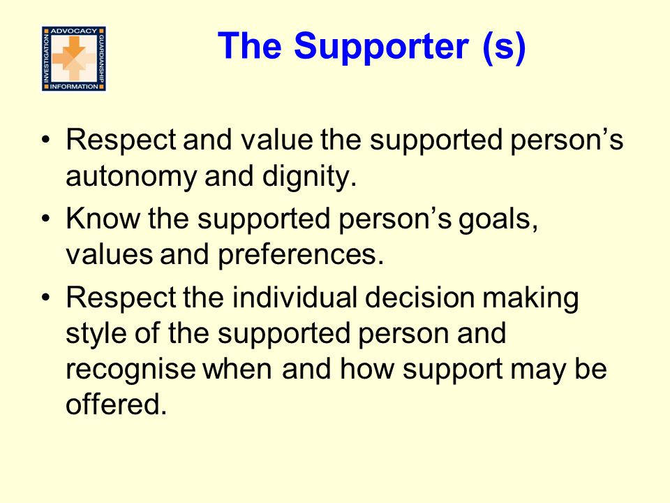 The Supporter (s) Respect and value the supported person's autonomy and dignity.