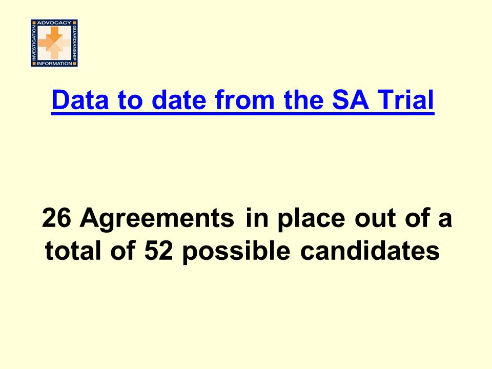 Data to date from the SA Trial 26 Agreements in place out of a total of 52 possible candidates