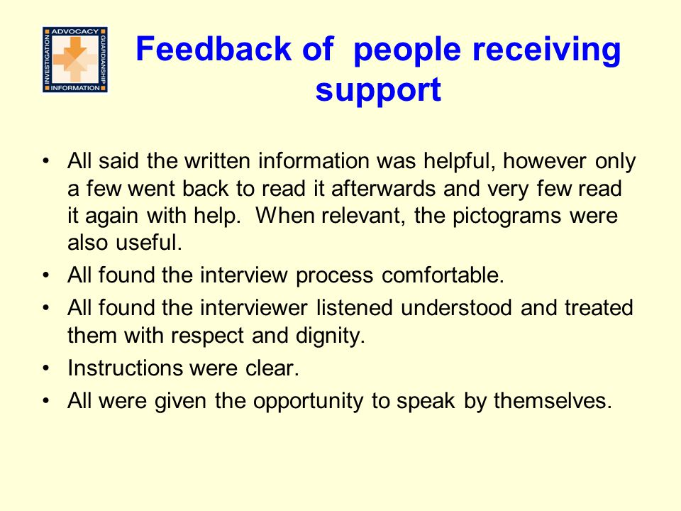 Feedback of people receiving support All said the written information was helpful, however only a few went back to read it afterwards and very few rea
