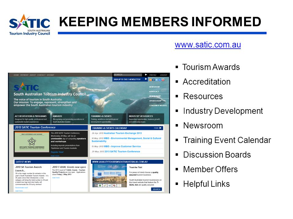 www.satic.com.au  Tourism Awards  Accreditation  Resources  Industry Development  Newsroom  Training Event Calendar  Discussion Boards  Member Offers  Helpful Links KEEPING MEMBERS INFORMED