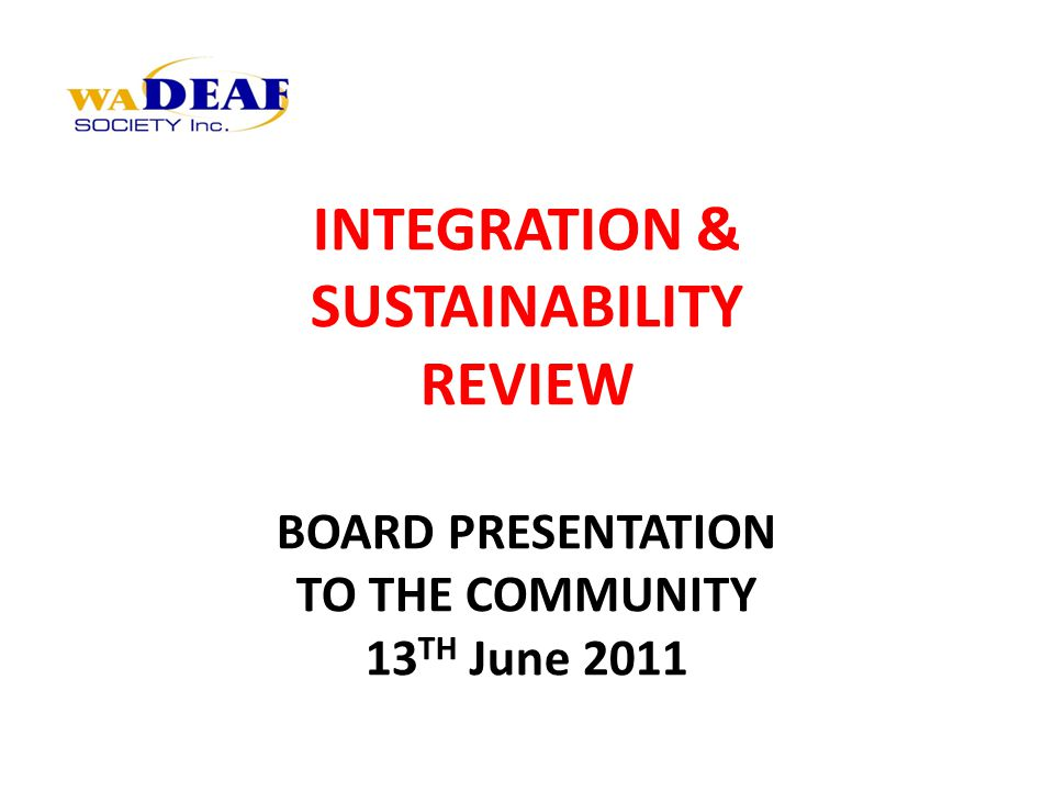 INTEGRATION & SUSTAINABILITY REVIEW BOARD PRESENTATION TO THE COMMUNITY 13 TH June 2011