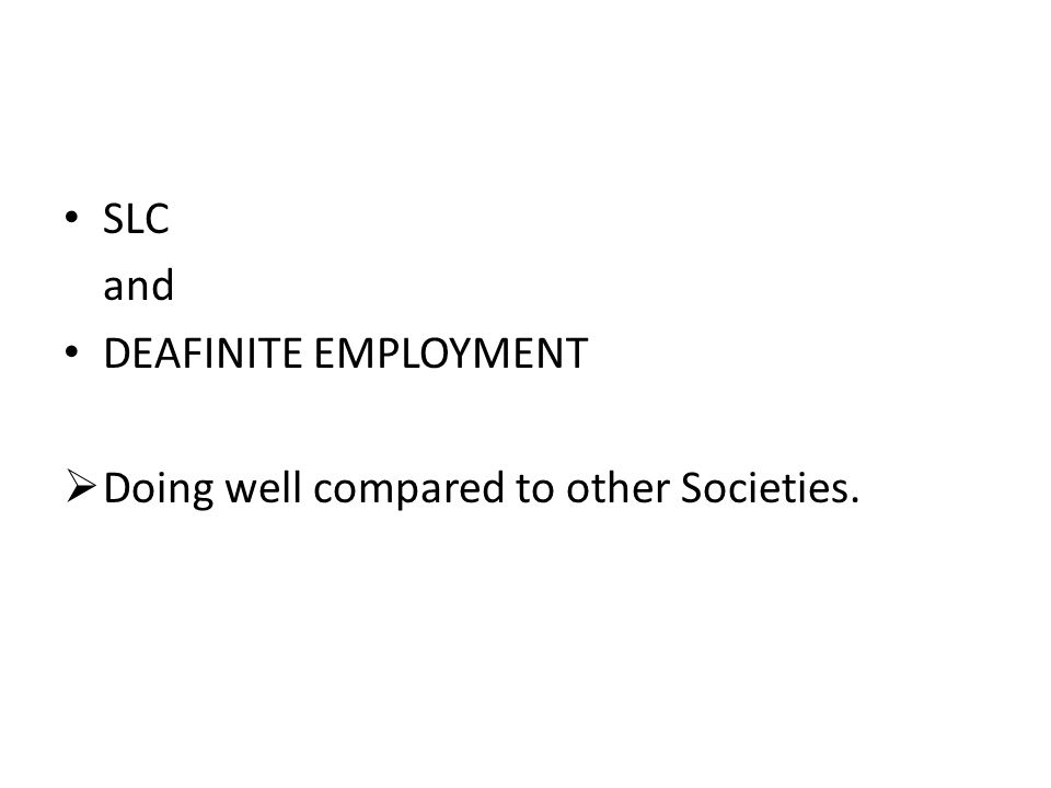 SLC and DEAFINITE EMPLOYMENT  Doing well compared to other Societies.