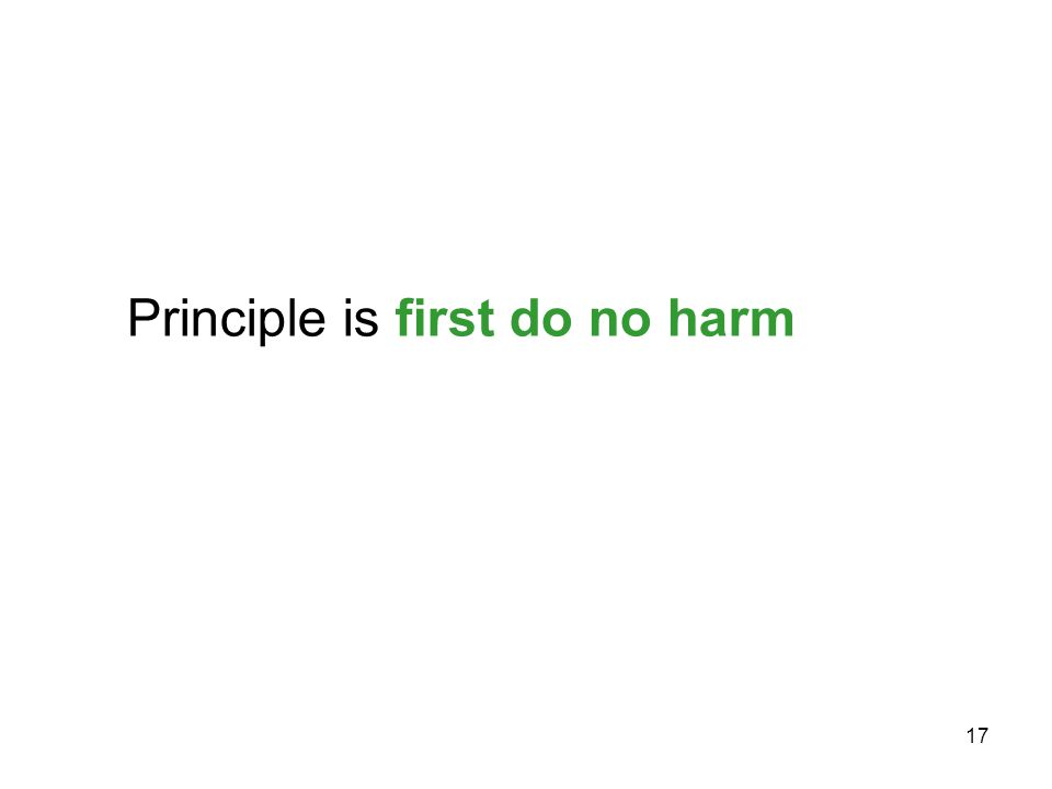 17 Principle is first do no harm
