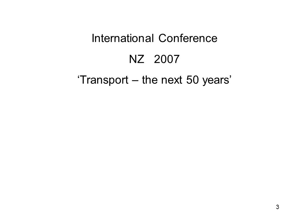 3 International Conference NZ 2007 'Transport – the next 50 years'