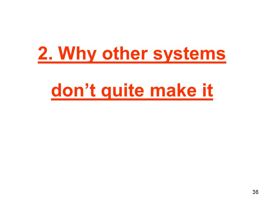 36 2. Why other systems don't quite make it
