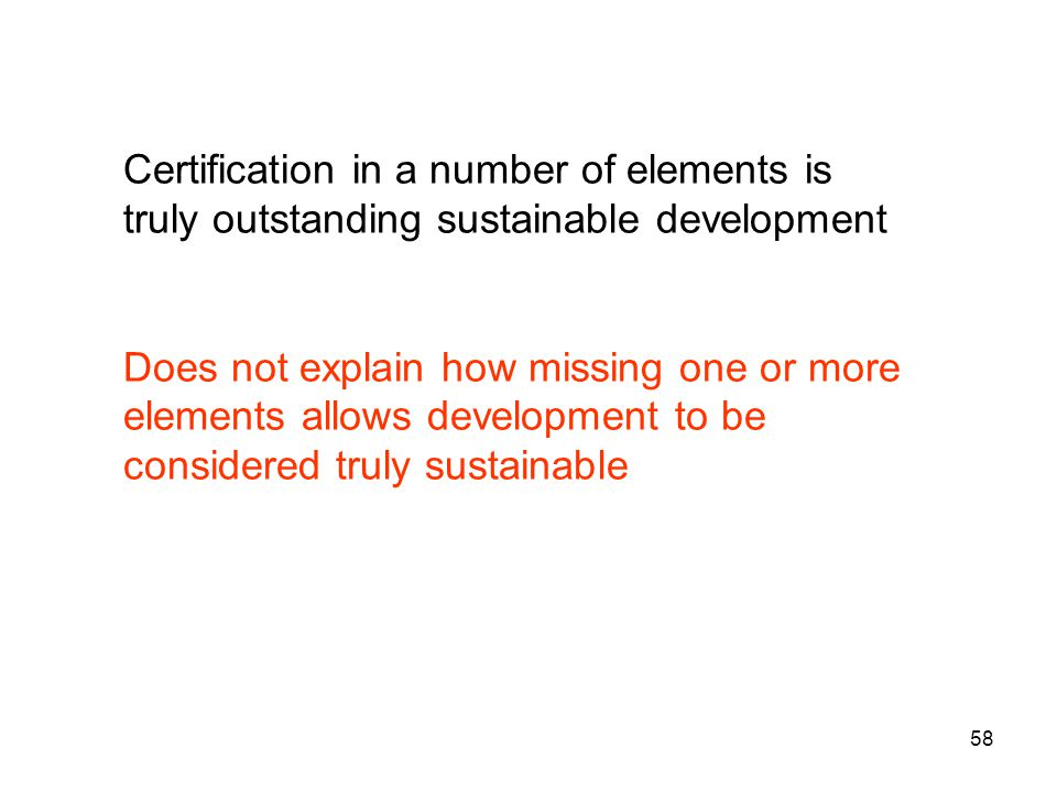 58 Certification in a number of elements is truly outstanding sustainable development Does not explain how missing one or more elements allows development to be considered truly sustainable