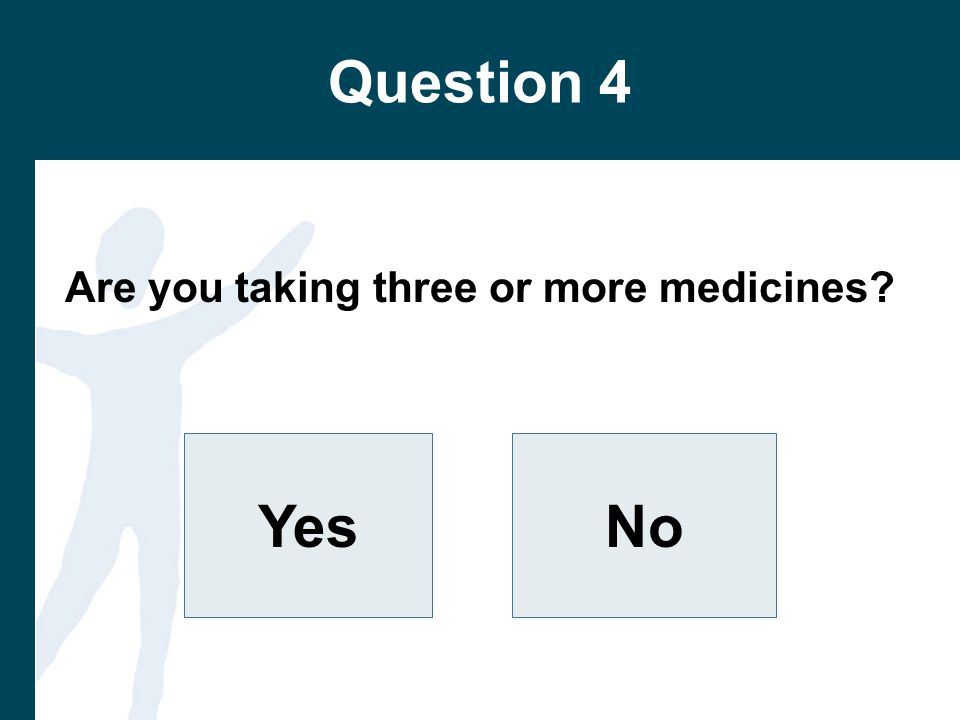 Question 4 Are you taking three or more medicines YesNo