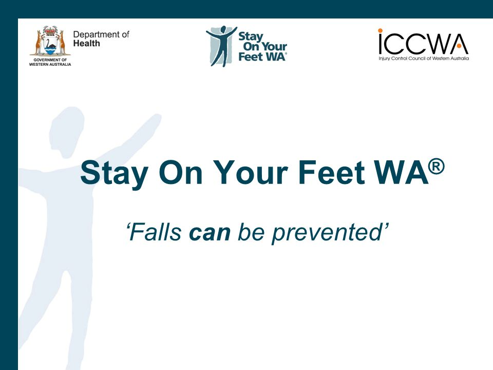 Stay On Your Feet WA ® 'Falls can be prevented'