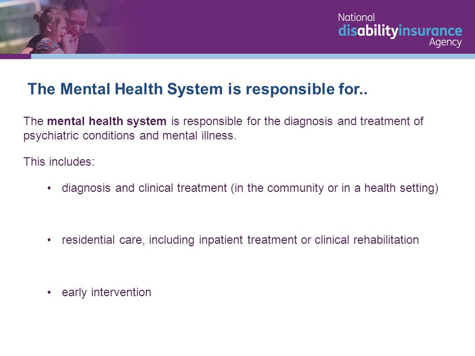 The Mental Health System is responsible for..