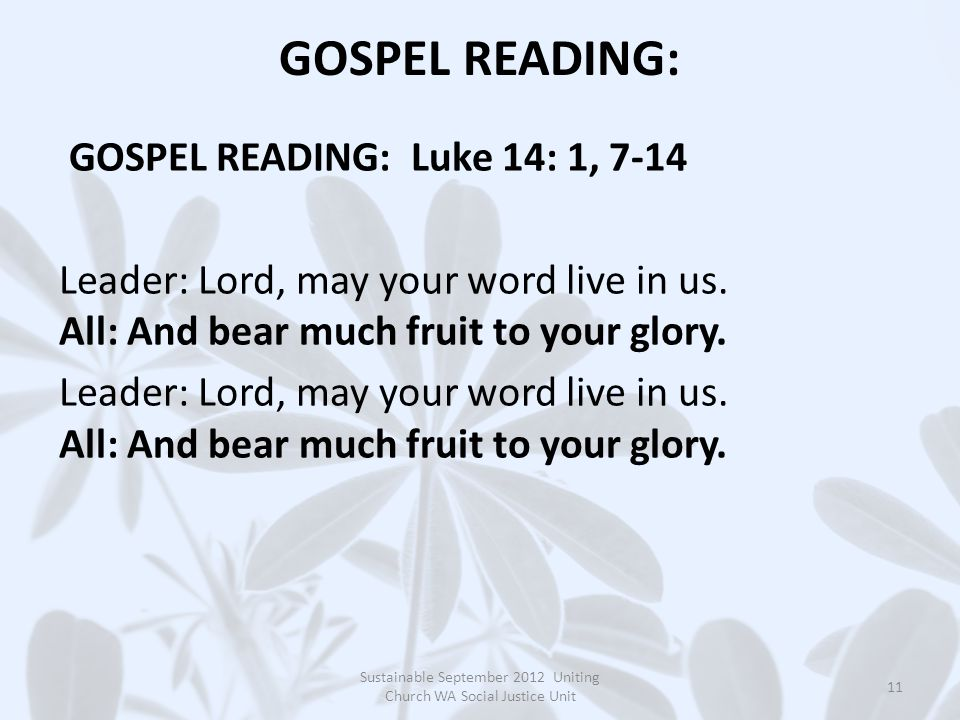 GOSPEL READING: GOSPEL READING: Luke 14: 1, 7-14 Leader: Lord, may your word live in us.