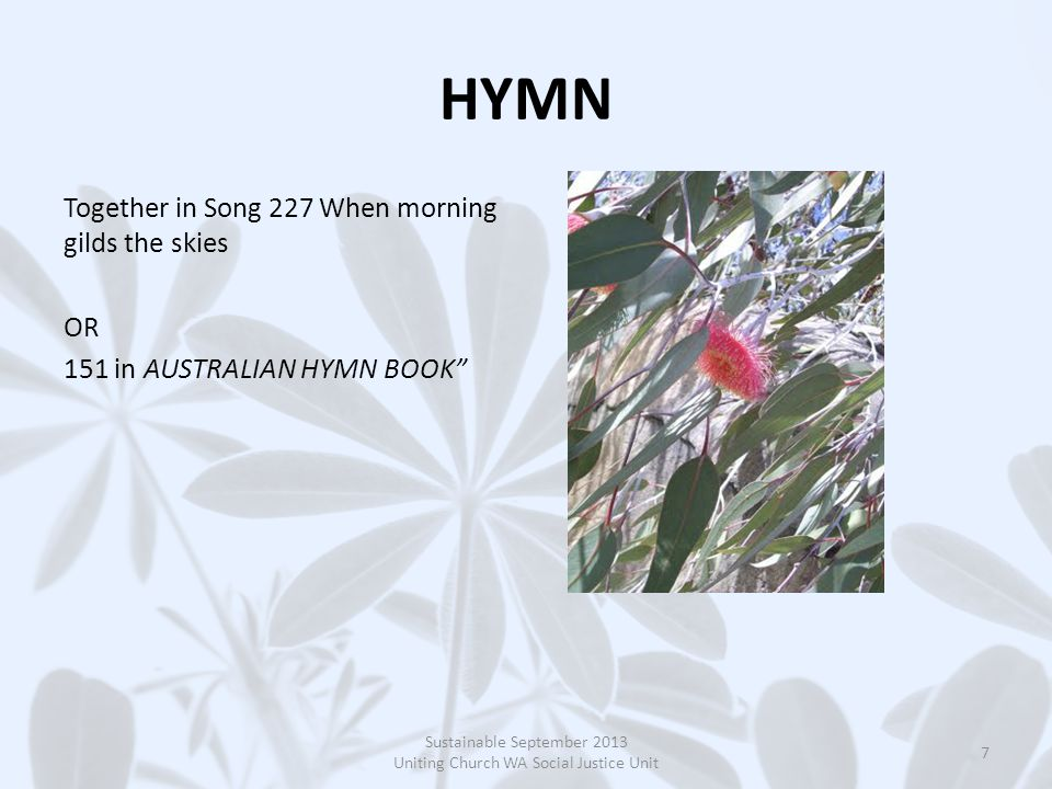 "HYMN Together in Song 227 When morning gilds the skies OR 151 in AUSTRALIAN HYMN BOOK"" Sustainable September 2013 Uniting Church WA Social Justice Uni"