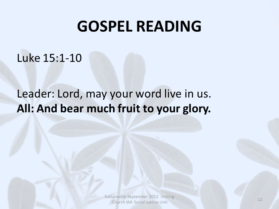 GOSPEL READING Luke 15:1-10 Leader: Lord, may your word live in us.