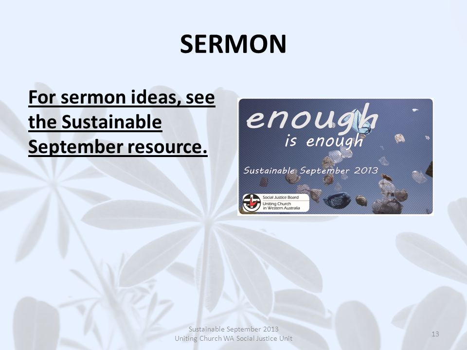 SERMON For sermon ideas, see the Sustainable September resource.