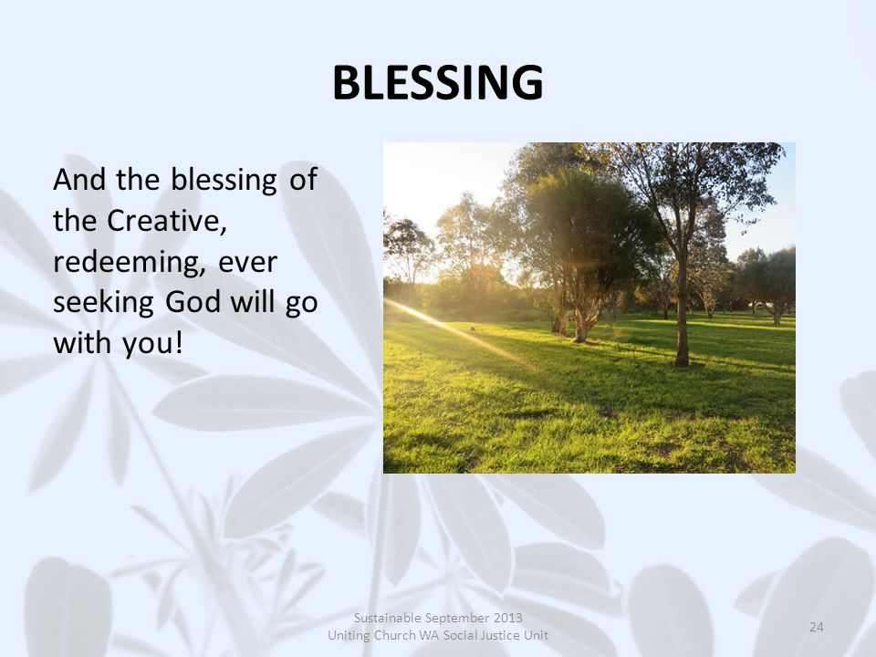 BLESSING And the blessing of the Creative, redeeming, ever seeking God will go with you.
