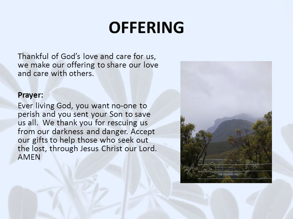 OFFERING Thankful of God's love and care for us, we make our offering to share our love and care with others.