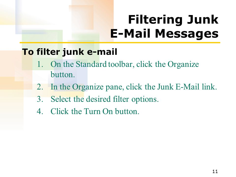 11 Filtering Junk  Messages To filter junk  1.On the Standard toolbar, click the Organize button.