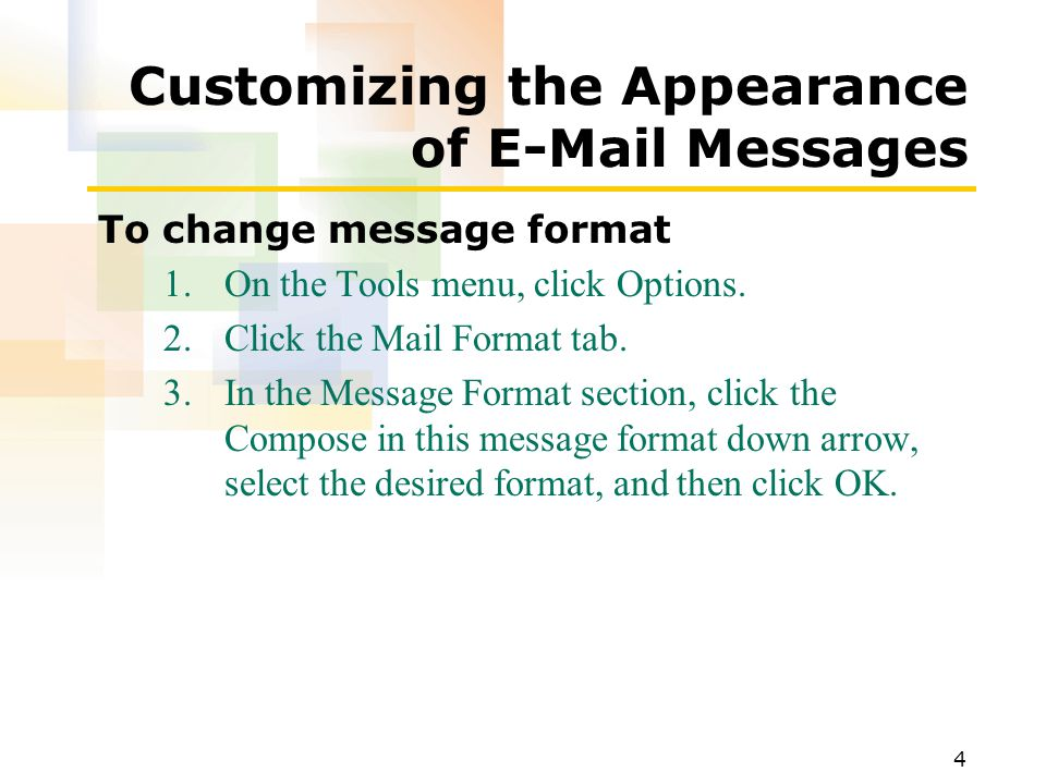 4 Customizing the Appearance of E-Mail Messages To change message format 1.On the Tools menu, click Options.
