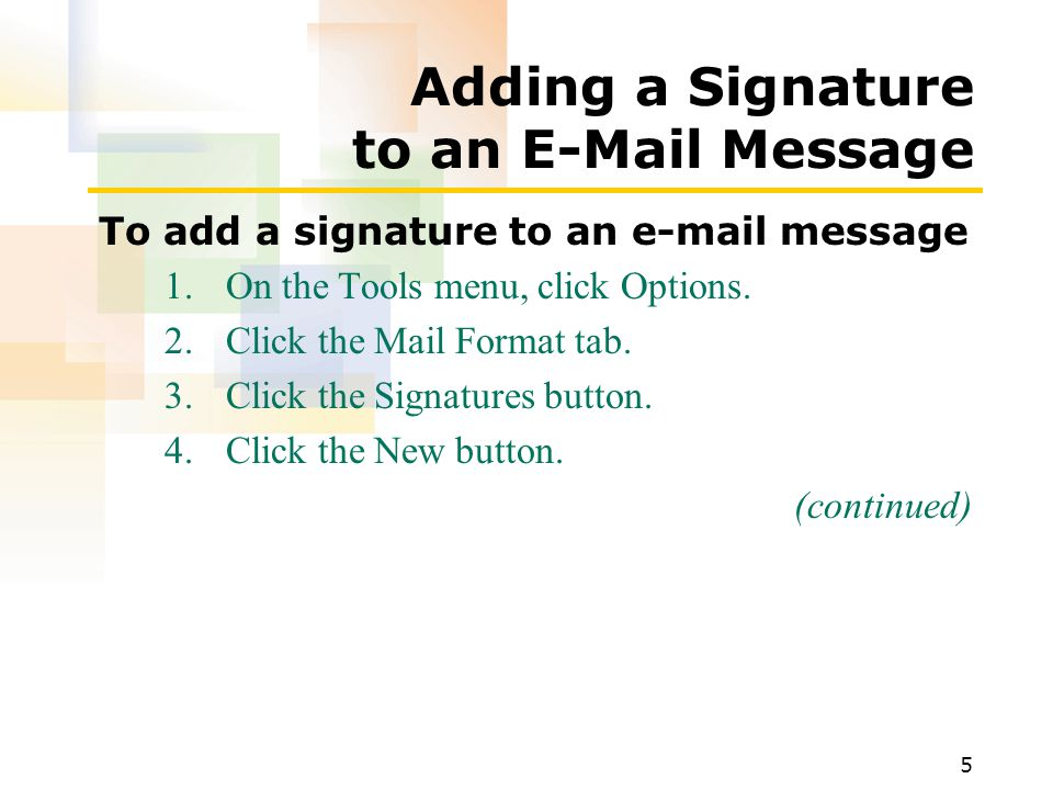 6 Adding a Signature to an E-Mail Message To add a signature to an e-mail message (continued) 5.Type the name of your signature and select the method that you want to use to create the signature.