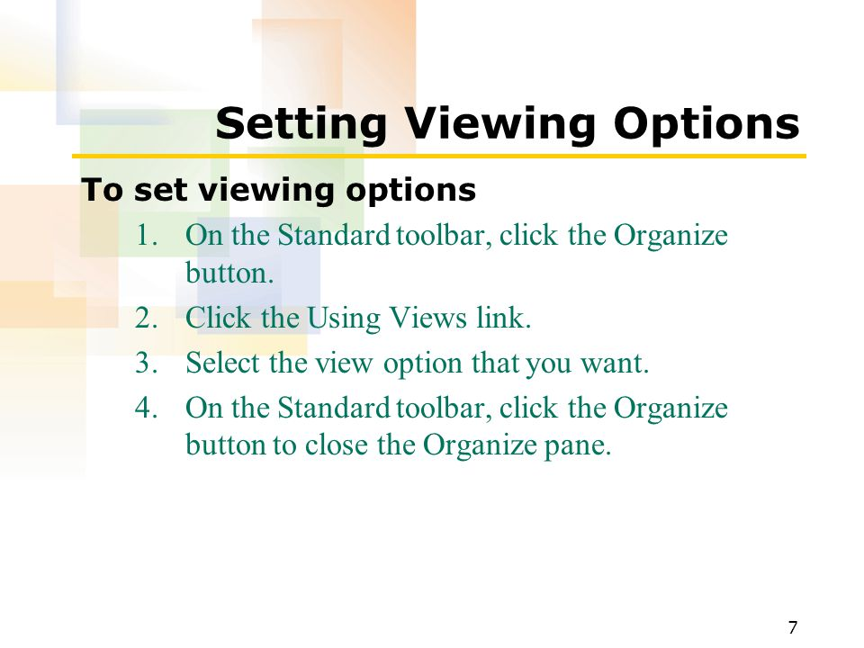 7 Setting Viewing Options To set viewing options 1.On the Standard toolbar, click the Organize button.