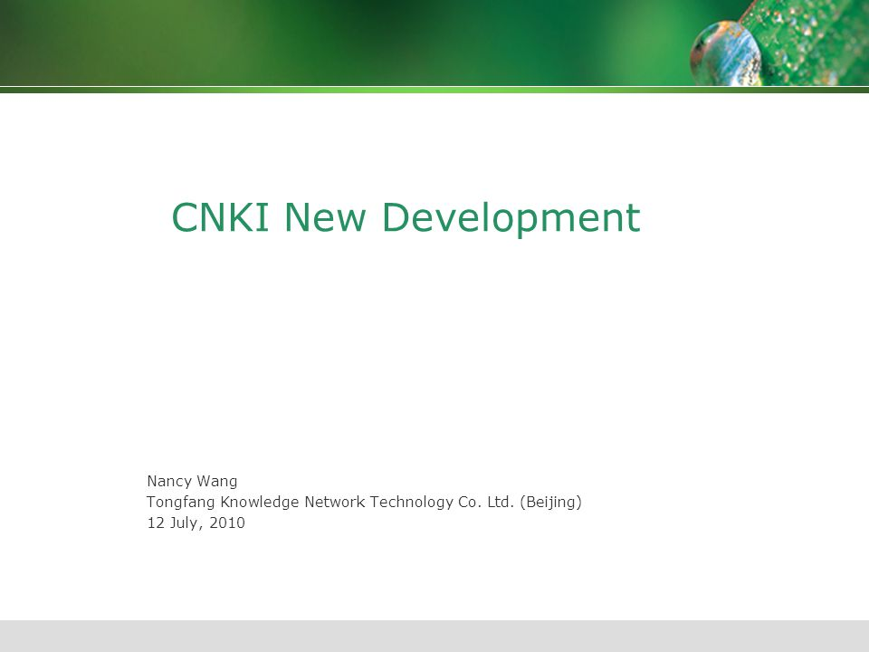 CNKI New Development Nancy Wang Tongfang Knowledge Network Technology Co. Ltd. (Beijing) 12 July, 2010