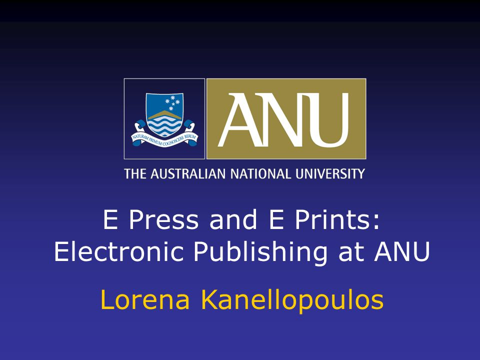 Background Information  ANU E Press project has been funded by the Vice- Chancellor for 3 years  ANU E Press was established to disseminate high- quality scholarship produced by the ANU research community  ANU E Press was launched by the Vice-Chancellor on 18 May 2004  Editorial arrangements for Asia Pacific, Humanities and Indigenous Australia