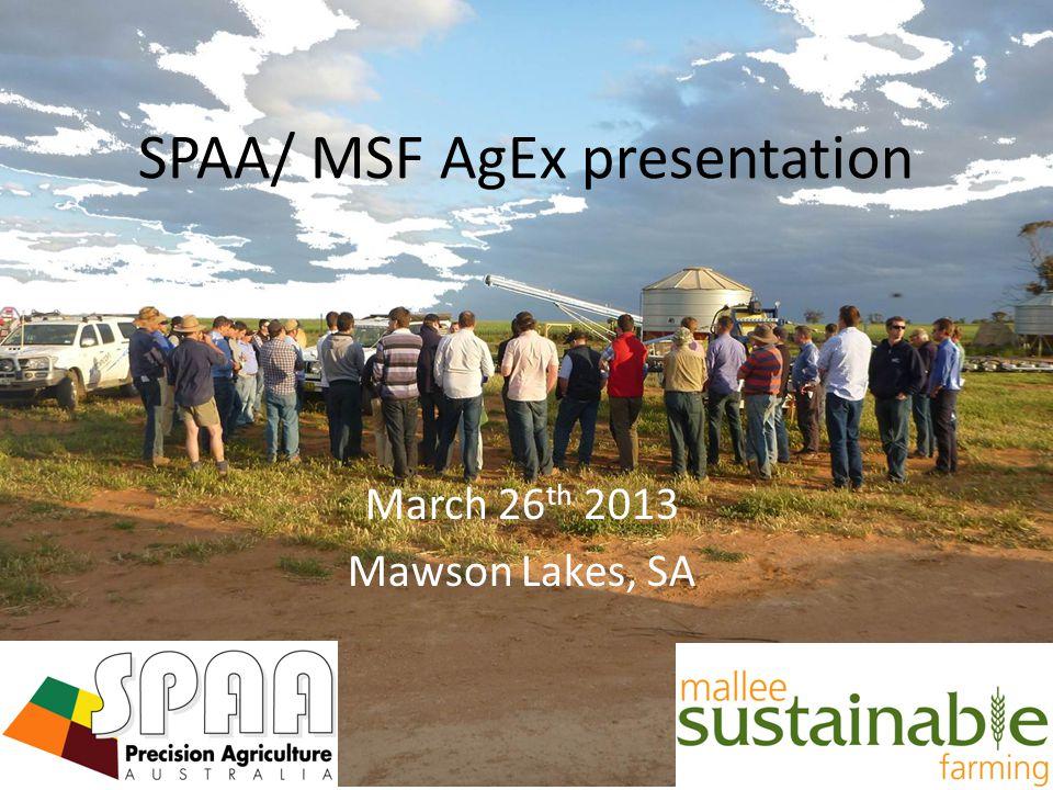 March 26 th 2013 Mawson Lakes, SA SPAA/ MSF AgEx presentation