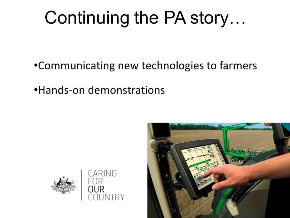 Continuing the PA story… Communicating new technologies to farmers Hands-on demonstrations