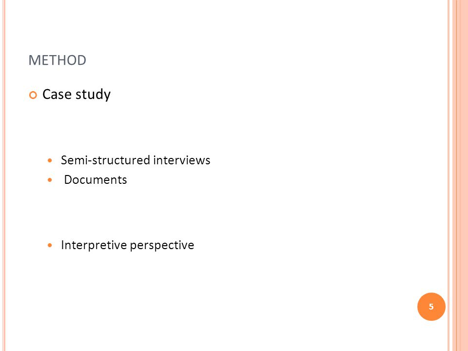 METHOD Case study Semi-structured interviews Documents Interpretive perspective 5
