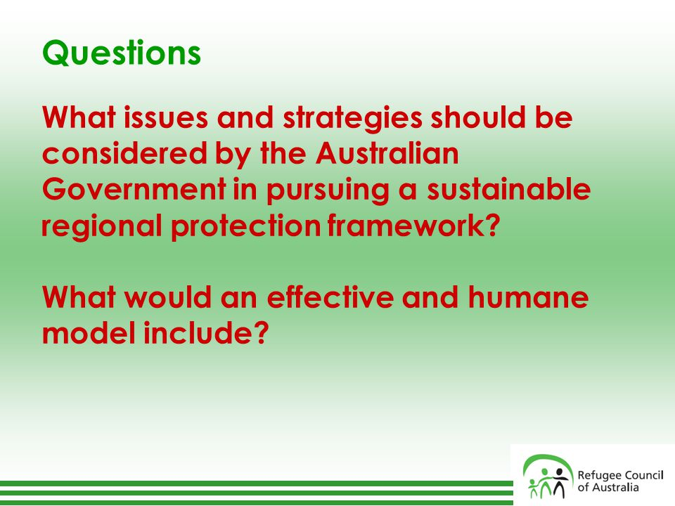 Questions What issues and strategies should be considered by the Australian Government in pursuing a sustainable regional protection framework.