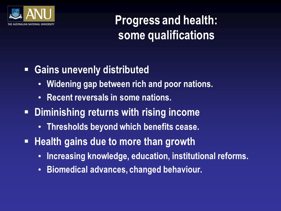 Progress and health: some qualifications  Gains unevenly distributed Widening gap between rich and poor nations. Recent reversals in some nations. 