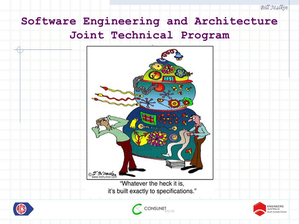 Bill Malkin Software Engineering and Architecture Joint Technical Program