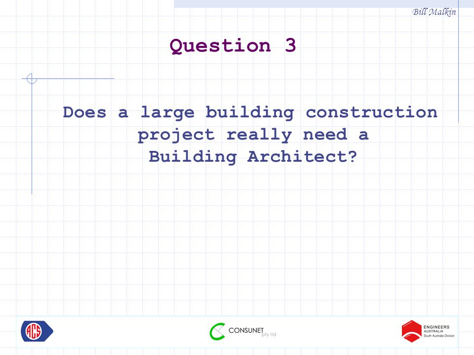 Bill Malkin Question 3 Does a large building construction project really need a Building Architect?