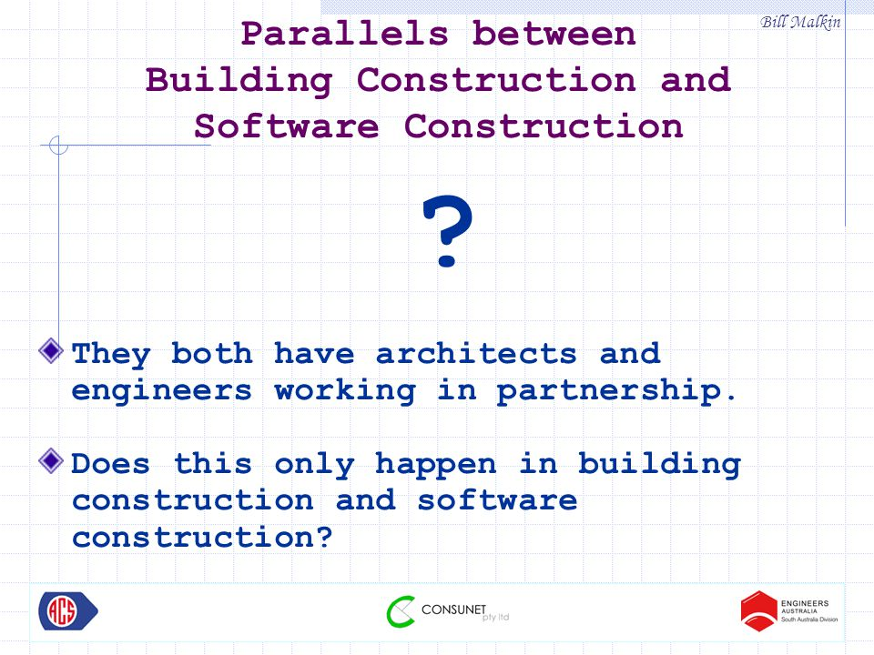 Bill Malkin Parallels between Building Construction and Software Construction .