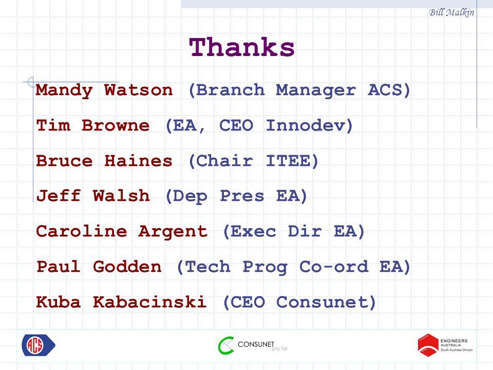 Bill Malkin Thanks Mandy Watson (Branch Manager ACS) Tim Browne (EA, CEO Innodev) Bruce Haines (Chair ITEE) Jeff Walsh (Dep Pres EA) Caroline Argent (Exec Dir EA) Paul Godden (Tech Prog Co-ord EA) Kuba Kabacinski (CEO Consunet)