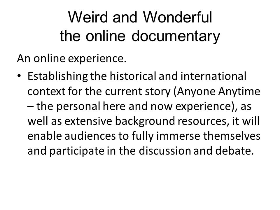 Weird and Wonderful the online documentary An online experience.