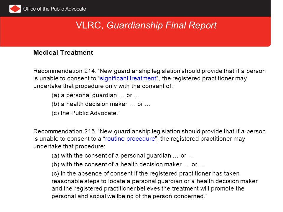 VLRC, Guardianship Final Report Medical Treatment Recommendation 214.