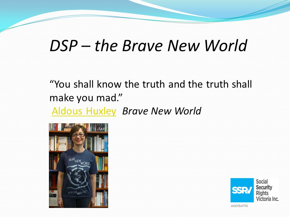 DSP – the Brave New World You shall know the truth and the truth shall make you mad. Aldous Huxley Brave New WorldAldous Huxley