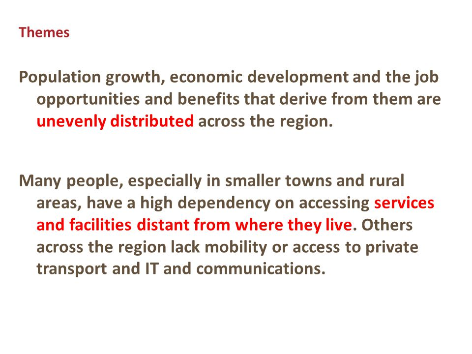 Themes Population growth, economic development and the job opportunities and benefits that derive from them are unevenly distributed across the region.
