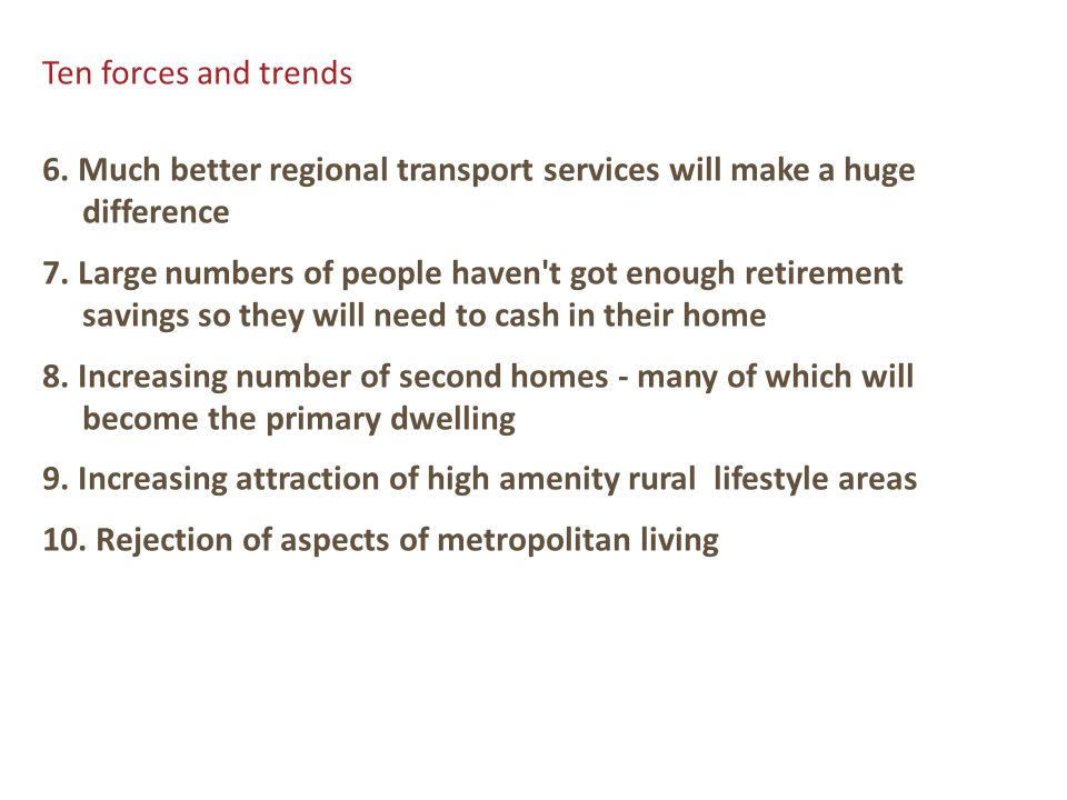 Ten forces and trends 6. Much better regional transport services will make a huge difference 7. Large numbers of people haven't got enough retirement