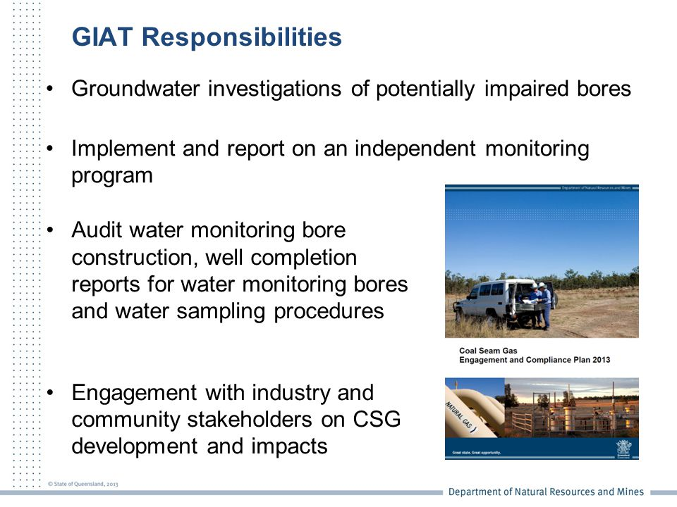 GIAT Responsibilities Groundwater investigations of potentially impaired bores Implement and report on an independent monitoring program Audit water m