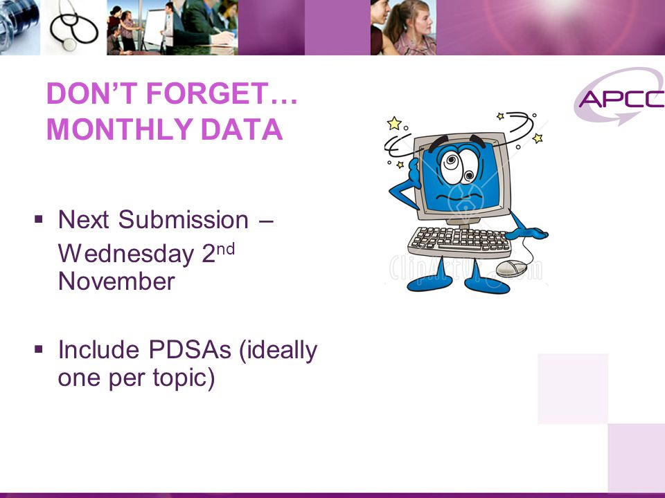 DON'T FORGET… MONTHLY DATA  Next Submission – Wednesday 2 nd November  Include PDSAs (ideally one per topic)