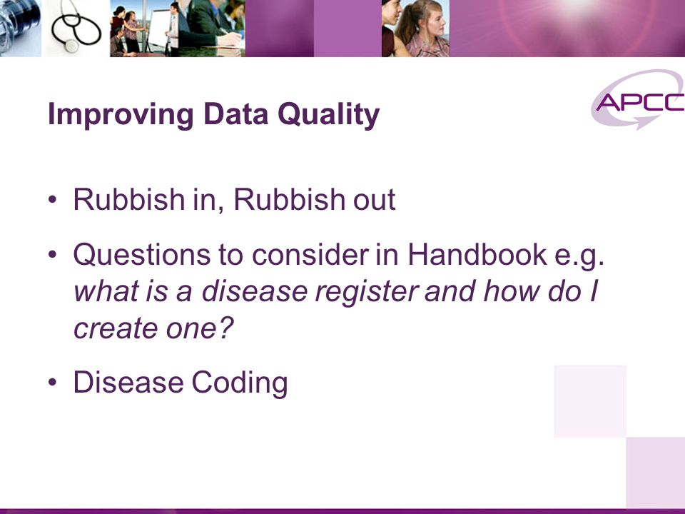 Improving Data Quality Rubbish in, Rubbish out Questions to consider in Handbook e.g.