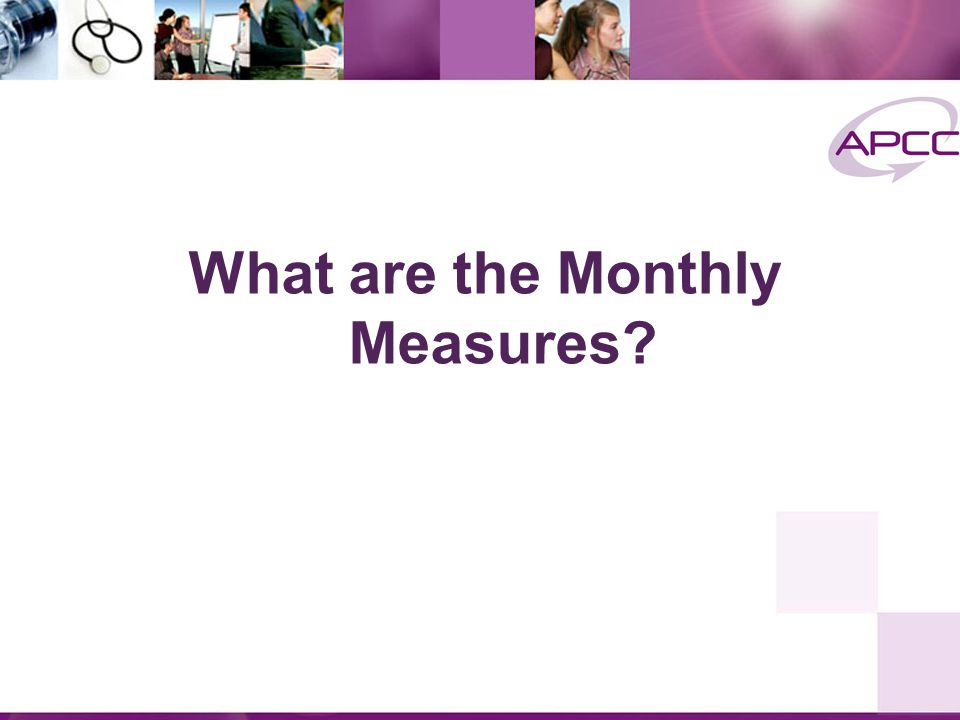 What are the Monthly Measures
